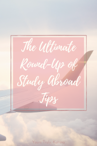 The Ultimate Round-Up of Study Abroad Tips - Yours Truly, Katrina || A compilation of tips for any student studying abroad!